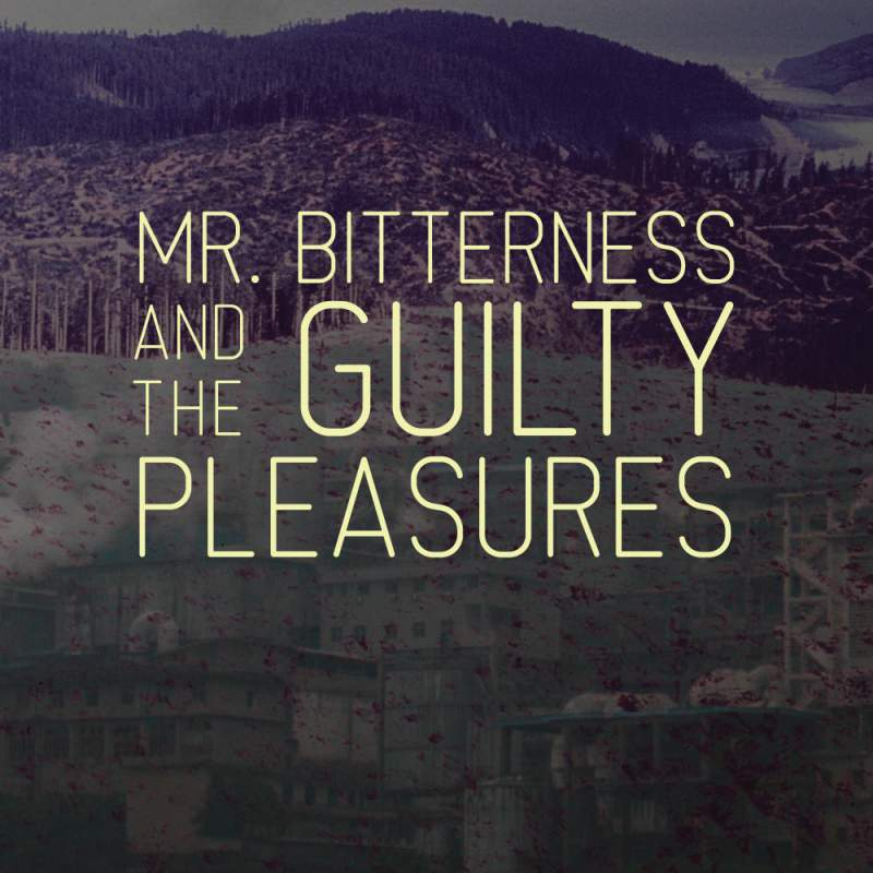 Mr. Bitterness and The Guilty Pleasures