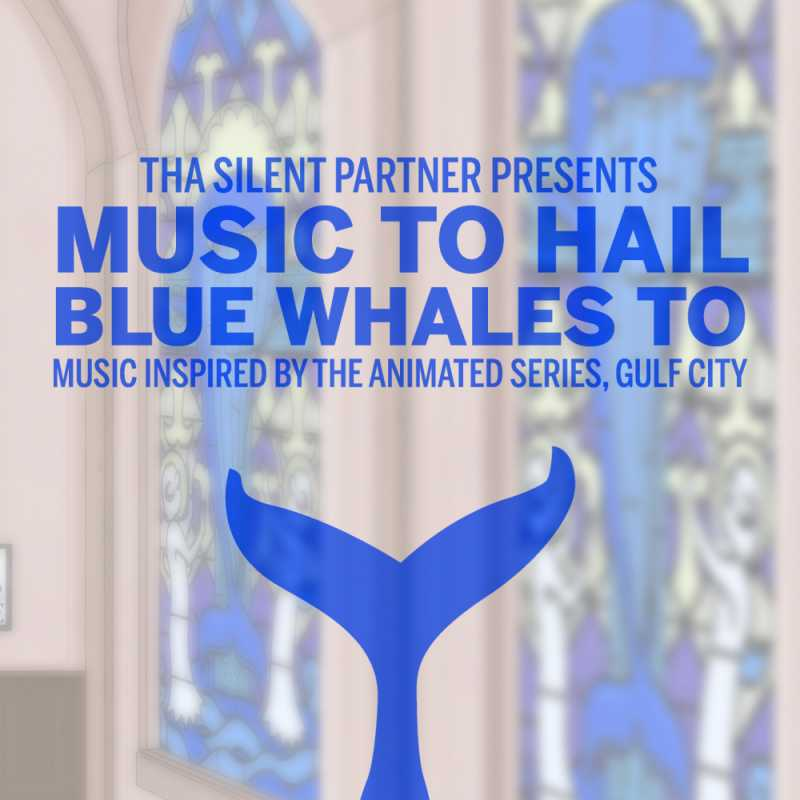 Tha Silent Partner - Music To Hail Blue Whales To (Music Inspired By The Animated Series, Gulf City)