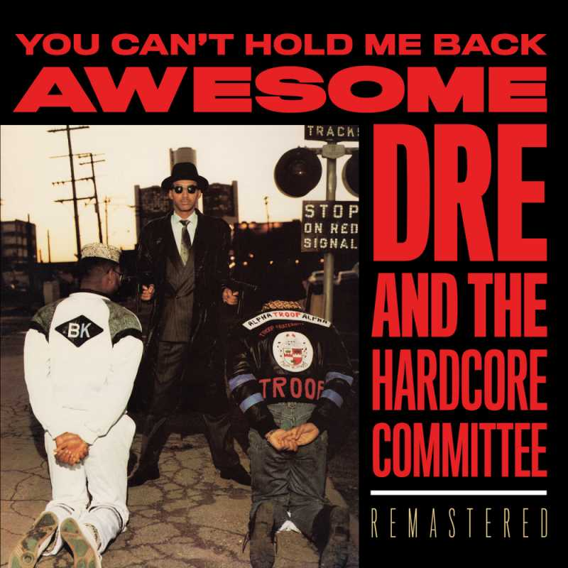 Awesome Dré And The Hardcore Committee - You Can't Hold Me Back (30th Anniversary Remastered Edition) (GetOnDown.com)