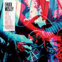 Chuck Mosley - First Hellos and Last Goodbyes