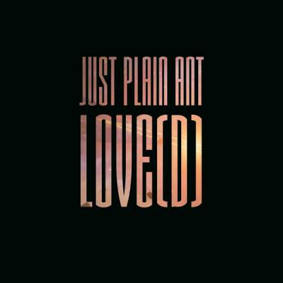 """Cover of """"Love(d)"""" by Just Plain Ant"""