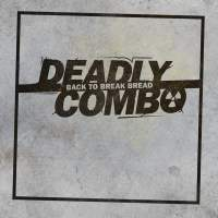 Deadly Combo - Back To Break Bread