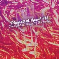 Pimpstrut Local #13 - The Life And Death Of The Party