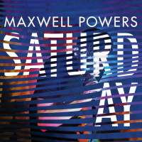 Maxwell Powers - Saturday