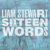 Liam Stewart - Sixteen Words