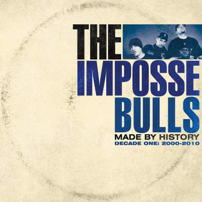 "Cover of ""Made by History (Decade One: 2000-2010)"" by The Impossebulls"