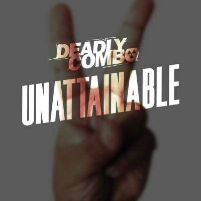 """Cover of """"Unattainable"""" by Deadly Combo"""