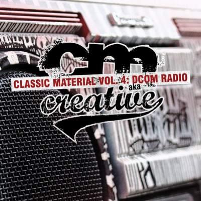 """Cover of """"Classic Material Vol. 4: DCOM Radio"""" by CM aka Creative"""