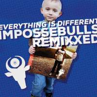 The Impossebulls - Everything is Different: Impossebulls Remixxed