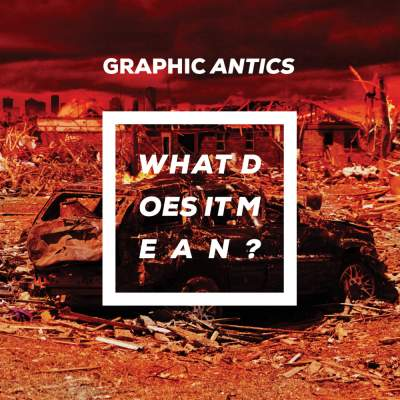 """Cover of """"What Does It Mean?"""" by Graphic Antics"""