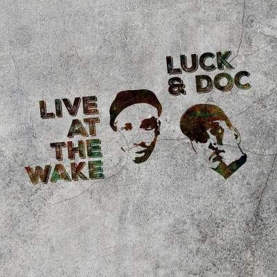 """Cover of """"Live At The Wake"""" by Luck & Doc"""
