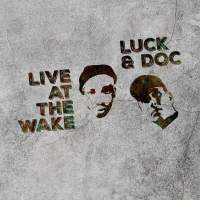 Luck & Doc - Live At The Wake