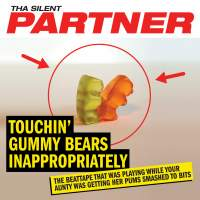 Tha Silent Partner - Touchin' Gummy Bears Inappropriately