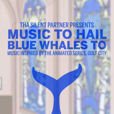 "Cover of ""Music To Hail Blue Whales To (Music Inspired By The Animated Series, Gulf City)"" by Tha Silent Partner"