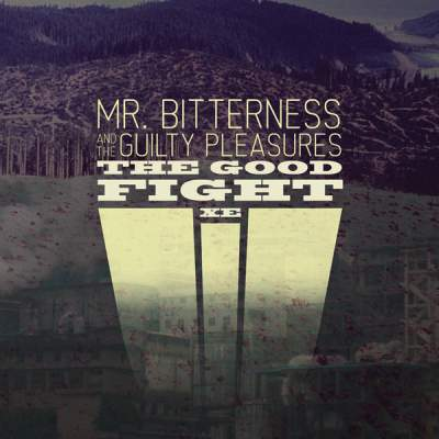 """Cover of """"The Good Fight XE"""" by Mr. Bitterness And The Guilty Pleasures"""