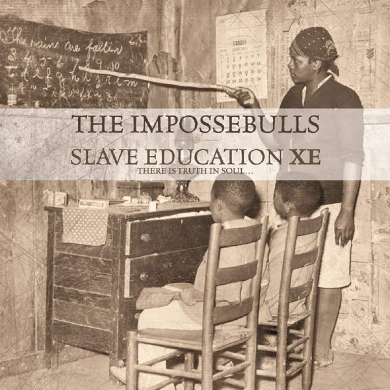 The Impossebulls - Slave Education XE