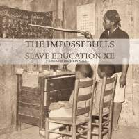 The Impossebulls - Slave Education XE